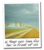 Keep our love for her in front of us (pg 186)